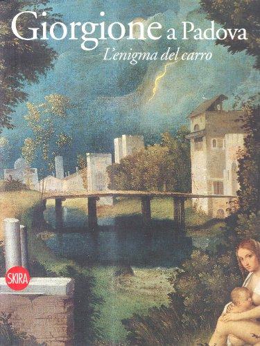 Giorgione e Padova. L'enigma del carro. Ediz. illustrata