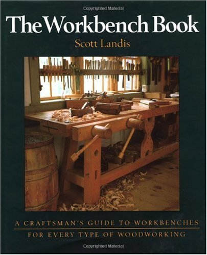 The Workbench Book: A Craftsman's Guide from the Publishers of Fine Woodworking: A Craftsman's Guide from the Publishers of FWW (Craftsman's Guide to)