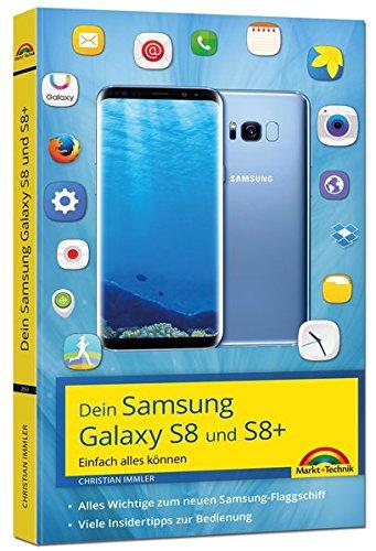 Samsung Galaxy S8 und S8+ - Einfach alles können - Tipps und Tricks - aktuell mit Android 7: Alles Wichtige zum neuen Samsung-Flaggschiff. Viele Insidertipps zur Bedienung