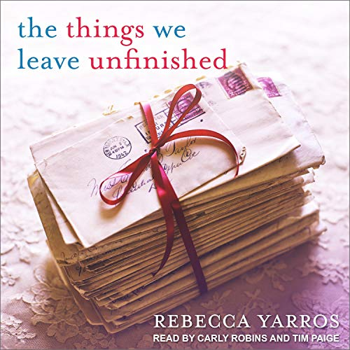 The Things We Leave Unfinished Audiobook By Rebecca Yarros cover art