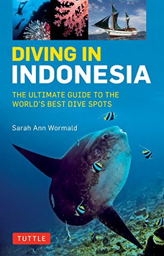 Diving in Indonesia: The Ultimate Guide to the World's Best Dive Spots: Bali, Komodo, Sulawesi, Papua, and More [Lingua Inglese]