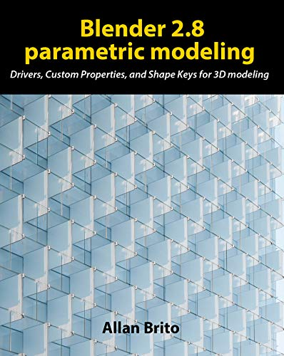 Blender 2.8 parametric modeling: Drivers, Custom Properties, and Shape Keys for 3D modeling (English Edition)