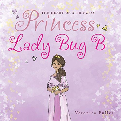 The Heart of a Princess: Princess Lady Bug B audiobook cover art