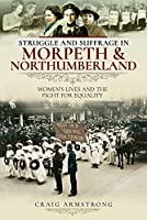 Struggle and Suffrage in Morpeth & Northumberland: Women's Lives and the Fight for Equality
