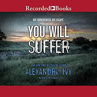You Will Suffer                   Written by:                                                                                                                                 Alexandra Ivy                               Narrated by:                                                                                                                                 Jim Frangione                      Length: 9 hrs and 53 mins     Not rated yet     Overall 0.0
