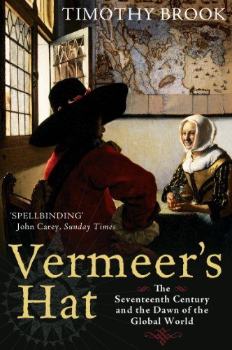 Vermeer's Hat: The seventeenth century and the dawn of the global world (English Edition)