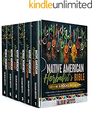 Native American Herbalist's Bible: 6 BOOKS • A Modern Guide to Traditional Native American Herbalism to Embrace a New Way of Living. Includes the Spiritual History and Treatments for Kids
