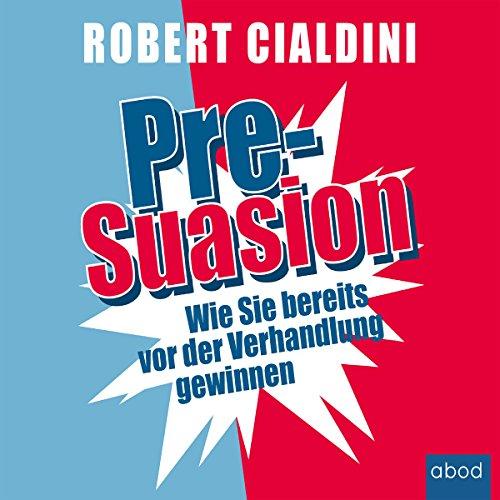 Pre-Suasion: Wie Sie bereits vor der Verhandlung gewinnen audiobook cover art