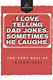 I Love Telling Dad Jokes. Sometimes He Laughs. The very best of /r/dadjokes.