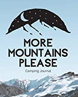 More Mountains Please: Camping Journal - Family Camping Keepsake Diary - Great Camp Spot Checklist - Shopping List - Meal Planner - Memories With The Kids - Summer Time Fun - Fishing and Hiking Notes - RV Travel Planner