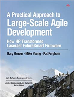 A Practical Approach to Large-Scale Agile Development: How HP Transformed LaserJet FutureSmart Firmware (Agile Software Development Series) (English Edition)