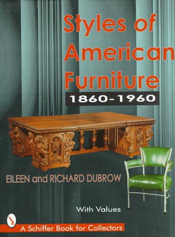 Dubrow, R: Styles of American Furniture: 1860-1960 (A Schiffer Book for Collectors)