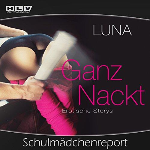 Schulmädchenreport. Erotische Storys     Ganz Nackt              Autor:                                                                                                                                 Luna                               Sprecher:                                                                                                                                 Luna                      Spieldauer: 26 Min.     13 Bewertungen     Gesamt 4,2