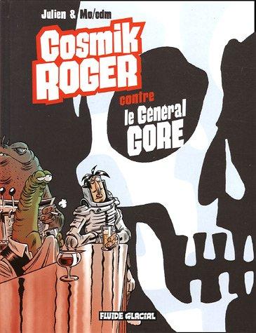 Cosmik Roger - Tome 03 - Cosmik Roger contre le Général Gore