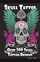 Skull Tattoos: Skull Tattoo Designs, Ideas and Pictures Including Tribal, Butterfly, Flaming, Dragon, Cartoon and Many Other Skull de by Johnny Karp (2010-07-15)