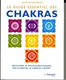 Le guide essentiel des Chakras - Découvrez le pouvoir des chakras sur le mental, le corps et l'esprit