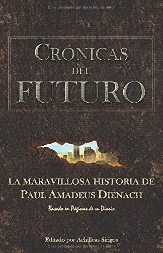Crónicas Del Futuro: La maravillosa historia de Paul Amadeus Dienach