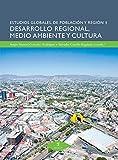 Desarrollo regional, medio ambiente y cultura (Estudios Globales de Población y Región nº 1)