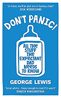 George Lewis - DON'T PANIC! All The Stuff The Expectant Dad Needs To Know
