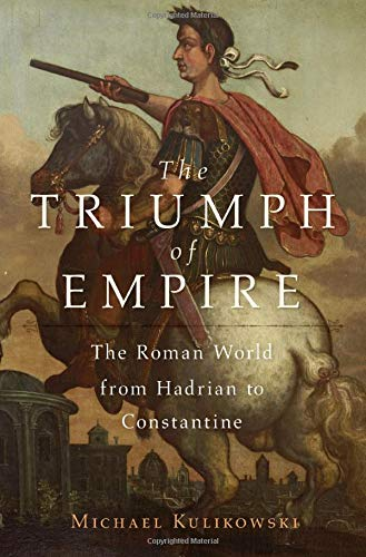 The Triumph of Empire: The Roman World from Hadrian to Constantine (History of the Ancient World)