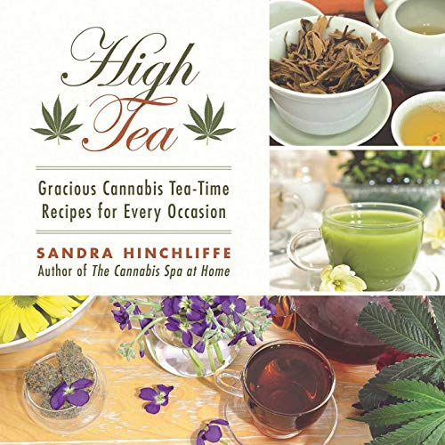 High Tea: Gracious Cannabis Tea-Time Recipes for Every Occasion (English Edition)