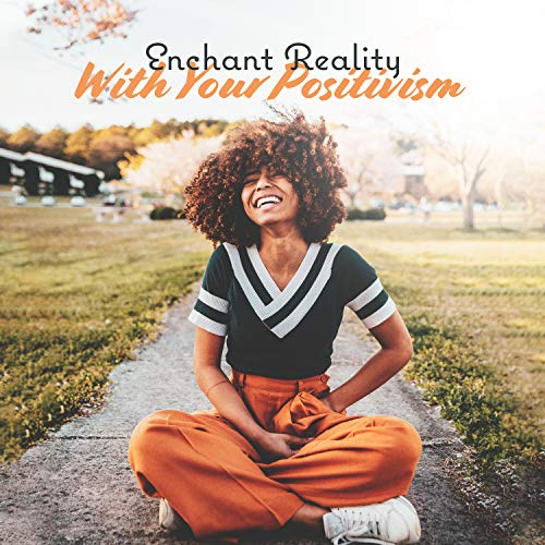 Enchant Reality With Your Positivism