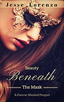 Beauty Beneath The Mask: A Forever Marked Prequel by [Jesse Lorenzo]