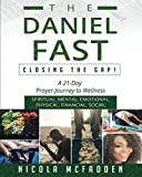 The Daniel Fast: Closing the GAP!: A 21-Day Prayer Journey to Wellness.