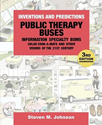 Public Therapy Buses, Information Specialty Bums, Solar Cook-A-Mats and Other Visions of the 21st Century: Third Edition, Unabridged