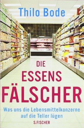Die Essensfälscher: Was uns die Lebensmittelkonzerne auf die Teller lügen von Bode. Thilo (2011) Broschiert