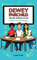 Dewey Fairchild, Teacher Problem Solver