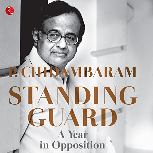 Standing Guard     A Year in Opposition              Written by:                                                                                                                                 P. Chidambaram                               Narrated by:                                                                                                                                 Sartaj Garewal                      Length: 5 hrs and 38 mins     Not rated yet     Overall 0.0