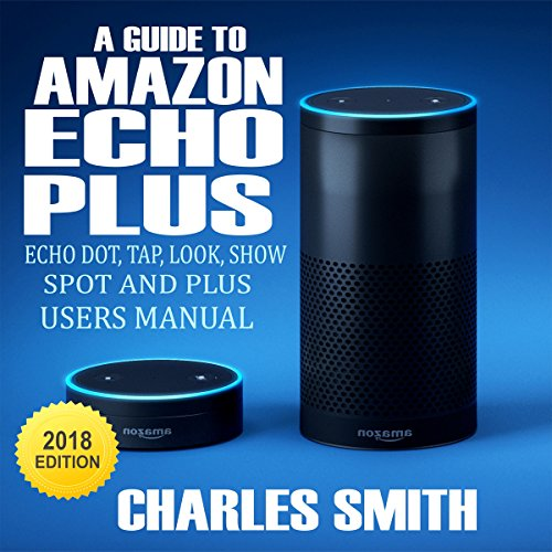 A Guide to Amazon Echo Plus, Echo Dot, Echo Tap, Echo Look, Echo Show and Echo Spot Titelbild