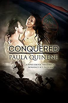 Conquered: A WWII Erotic Historical Romance Set in Guam (Forever Guam Book 1) by [Paula Ann Lujan Quinene, Fiona Jayde, Stacey Donovan, RNC Jimmy Thomas]