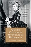 Queen Victoria's Mysterious Daughter: A Biography...