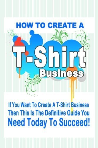 How to Start a T Shirt Business by Henry Smith (2012-02-13)