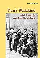 Frank Wedekind und die Anfaenge des deutschsprachigen Kabaretts (Reihe Sprach- und Literaturwissenschaft (39))