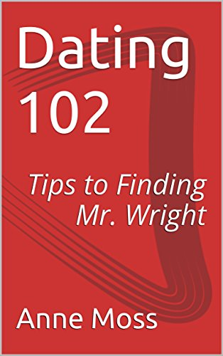 Dating 102: Tips to Finding Mr. Wright (English Edition)