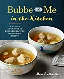 Bubbe and Me in the Kitchen: A Kosher Cookbook of Beloved Recipes and Modern Twists