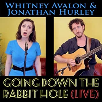 Going Down the Rabbit Hole (Live)