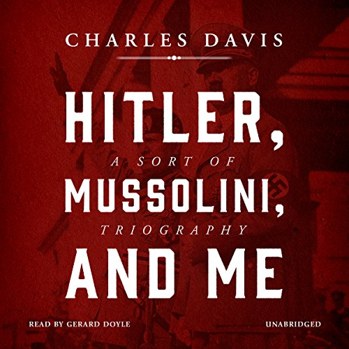 Hitler, Mussolini, and Me audiobook cover art