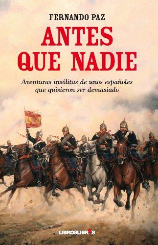 Antes que nadie: Aventuras insólitas de unos españoles que quisieron ser demasiado eBook: Paz, Fernando: Amazon.es: Tienda Kindle