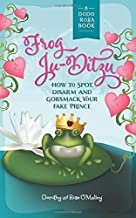 FROG JU-DITZU: HOW TO SPOT, DISARM AND GOBSMACK YOUR FAKE PRINCE (A Dodo-Rosa Fairy Tale)
