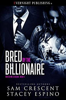 Bred by the Billionaire (Breeding Season Book 1) by [Sam Crescent, Stacey Espino]