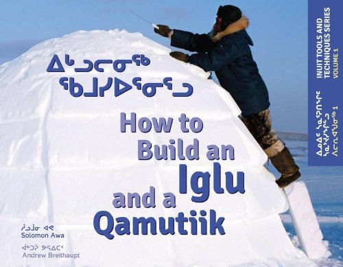 How to Build an Iglu and a Qamutiik (Inuit Tools and Techniques) by Solomon Awa (2013-09-01)