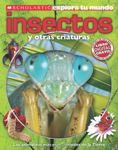 Scholastic Explora Tu Mundo: Insectos y Otras Criaturas: (Spanish language edition of Scholastic Discover More: Bugs) (S