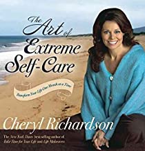 [(The Art of Extreme Self-care : Transform Your Life One Month at a Time)] [By (author) Cheryl Richardson] published on (July, 2012)