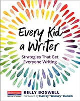 Every Kid a Writer: Strategies That Get Everyone Writing