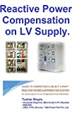Reactive Power compensation on LV Supply: Guide to Understand / Selection of a right reactive power compensation system. (English Edition)