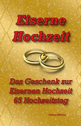 Eiserne Hochzeit: Das Geschenk zur Eisernen Hochzeit, 65 Hochzeitstag